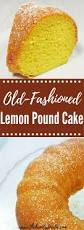 best 25 old fashioned pound cake ideas on pinterest lemon