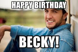 Luke Bryan Happy Birthday Meme - happy birthday becky memes birthday best of the funny meme