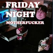 Friday Night Meme - friday night motherfucker memes and comics