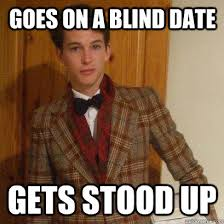 Blind Date Funny Goes On A Blind Date Gets Stood Up Posh Boy Quickmeme
