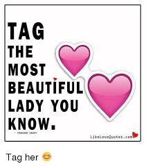 Beautiful Woman Meme - tag the most beautiful lady you know prakhar sahay like love