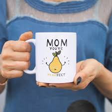mom you u0027re pearfect cute mug cup gift for mom on mother u0027s day or chris