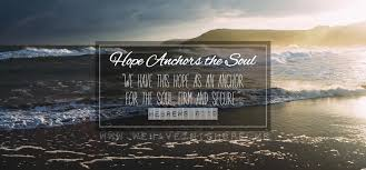 Love Anchors The Soul Hebrews - hope anchors the soul we have this hope as an anchor for the