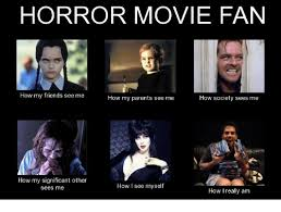 Meme Movies - horror movie fan how my friends see me how my parents see me how