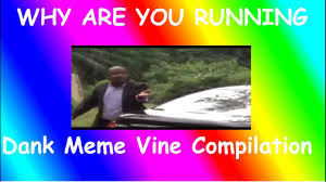 Running Meme - why are you running dank meme vine copilation youtube
