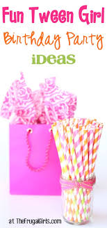 girl birthday ideas 44 thrifty birthday party ideas for tween the frugal