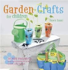 garden crafts for children by dawn isaac the foodies blog