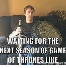 Next Meme - waiting for the next season of game of thrones like appcom meme on
