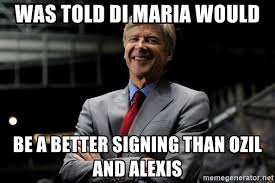 Ozil Meme - was told di maria would be a better signing than ozil and alexis