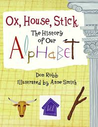 ox house stick the history of our alphabet don robb anne