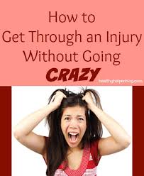 Going Crazy How To Get Through And Injury Without Going Crazy U2022 Healthy Helper