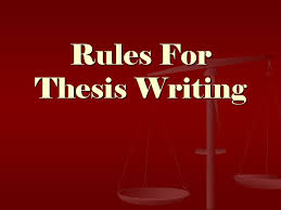 thesis writing rules Rules For Thesis Writing A thesis is not a subject a topic or