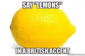 Accent Meme - say lemons in a british accent lemon make a meme