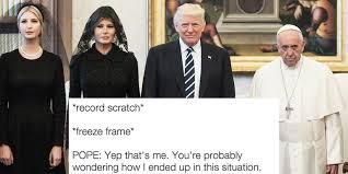 Pope Meme - 13 funny pope francis and donald trump memes donald trump meets