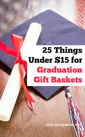 graduation gift baskets 25 things 15 for graduation gift baskets earning and