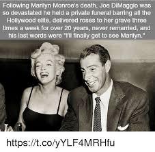 Marilyn Monroe Meme - following marilyn monroe s death joe dimaggio was so devastated he