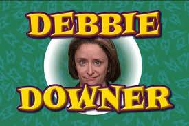 Debbie Downer Meme - why debbie downer needs to improve or be terminated jill