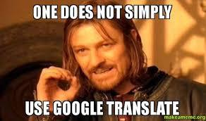 Translate Meme - one does not simply use google translate make a meme