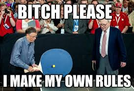 How Do I Make My Own Meme - bitch please i make my own rules introducing 1 bill gates