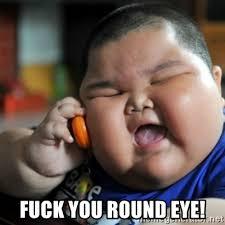 Fuck You Kid Meme - fuck you round eye fat chinese kid meme generator