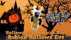 roblox hallows eve event how to get the hallows eve vampire mask