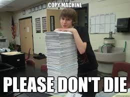 Copy Machine Meme - copy machine please don t die annoying eric quickmeme