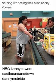 Latino Memes - nothing like seeing the latino kenny powers eit 458 kenny powers
