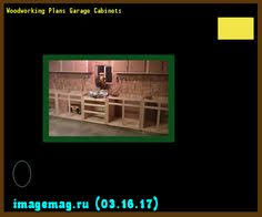 Woodworking Plans Garage Cabinets by Garage Cabinets Building Plans 165400 The Best Image Search