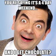 4 Day Weekend Meme - you re saying it s a 4 day weekend and i get chocolate mr mr