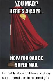 Super Mad Meme - you mad here sa cape now you can be super mad probably shouldn t