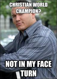 Cocky Meme - christian world chion not in my face turn cocky randy orton