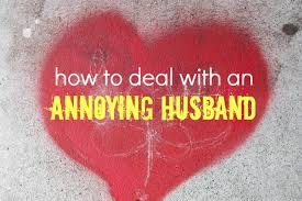 how to deal with an annoying husband project me