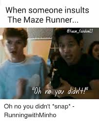 Oh No You Didnt Meme - when someone insults the maze runner etean fandom21 oh no you didn