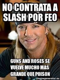Slash Meme - meme personalizado no contrata a slash por feo guns and roses se