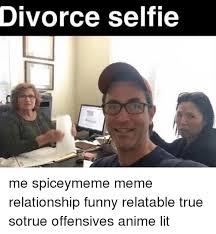 Relationship Funny Memes - divorce selfie me spiceymeme meme relationship funny relatable true