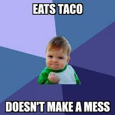 Mess Meme - success kid eats taco doesn t make a mess meme explorer