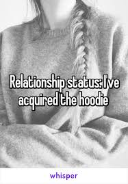 relationship status i u0027ve acquired the hoodie whispers on