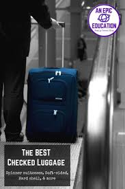 Suitcases Best Checked Luggage For Travel Comparing The Best Suitcases