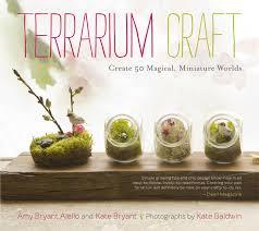 terrarium craft create 50 magical miniature worlds from timber press