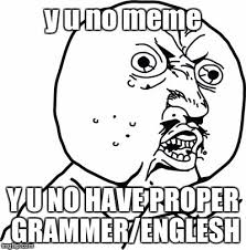 Meme Yu No - y u no meme y u no have proper grammer englesh meme