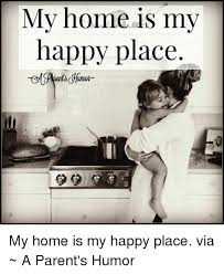 Happy Place Meme - my home is my happy place my home is my happy place via a