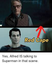 Alfred Meme - red cape yes alfred is talking to superman in that scene meme on me me