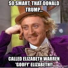 Elizabeth Warren Memes - so smart that donald trump called elizabeth warren goofy