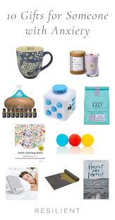 Gifts For A 10 Gifts For Someone With Anxiety Resilient