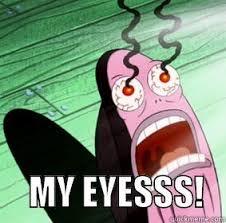 My Eyes Meme - oh no my eyes quickmeme