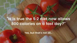 is is true the 5 2 diet now allows 800 calories on a fast day
