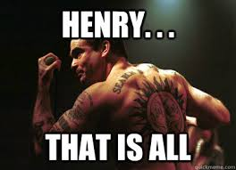 Henry Meme - henry that is all henryrollins quickmeme