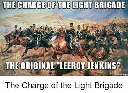 Leeroy Jenkins Meme - the charge of the light brigade the the original leeroy jenkins on