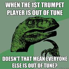 Trumpet Player Memes - when the 1st trumpet player is out of tune doesn t that mean