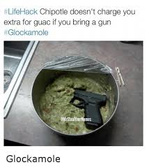 Chipotle Memes - lifehack chipotle doesn t charge you extra for guac if you bring a